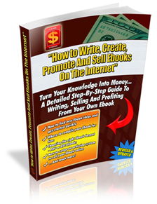 How To Write, Create, Promote and Sell eBooks On The Internet